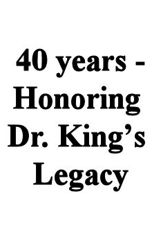 40 yrs - Honoring Dr. King's Legacy